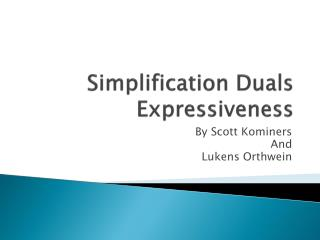 Simplification Duals Expressiveness