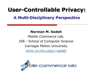 Norman M. Sadeh Mobile Commerce Lab. ISR - School of Computer Science Carnegie Mellon University
