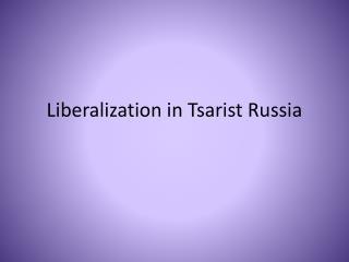 Liberalization in Tsarist Russia