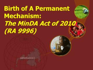 Birth of A Permanent Mechanism:  The MinDA Act of 2010  (RA 9996)