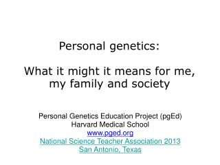 Personal genetics:  What it might it means for me,  my family and society