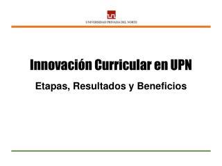 Innovación Curricular en UPN Etapas, Resultados y Beneficios