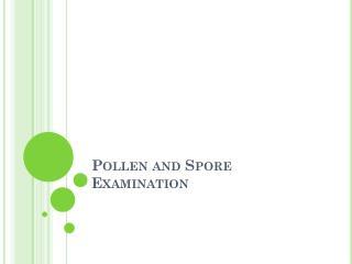 Pollen and Spore Examination