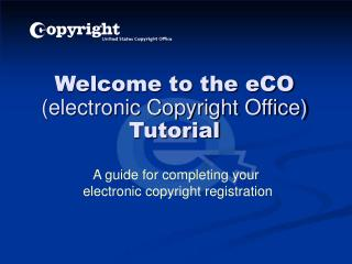 Welcome to the eCO electronic Copyright Office Tutorial