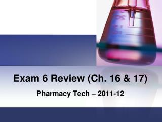 Exam 6 Review (Ch. 16 & 17)