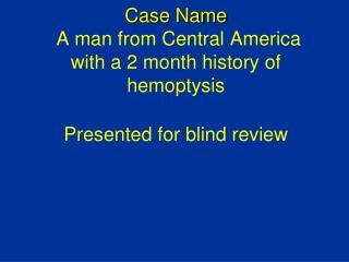 PMH:  None   Meds:  None