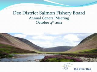 Dee District Salmon Fishery Board Annual General Meeting October 4 th  2012