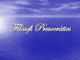 Fil�sofs Presocr�tics
