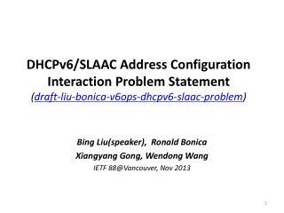Bing Liu(speaker),  Ronald Bonica Xiangyang Gong, Wendong Wang IETF 88@Vancouver, Nov 2013