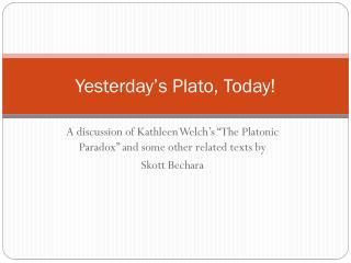 Yesterday's Plato, Today!