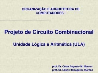 Projeto de Circuito Combinacional Unidade Lógica e Aritmética ( ULA )