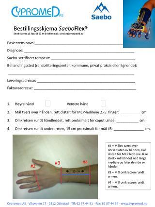 Bestillingsskjema  Saebo Flex® Send skjema på fax: 62 57 44 34 eller mail:  service @ cypromed.no