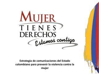 Estrategia de comunicaciones del Estado colombiano para prevenir la violencia contra la mujer