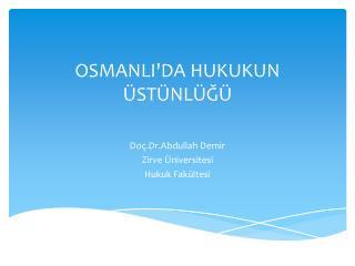OSMANLI'DA HUKUKUN �ST�NL�?�