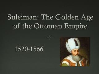 Suleiman: The Golden Age of the Ottoman Empire