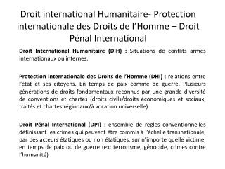 Droit International Humanitaire (DIH) :  Situations de conflits armés internationaux ou internes.