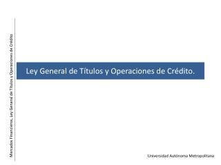 Ley General de Títulos y Operaciones de Crédito.