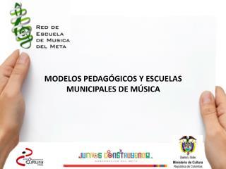 MODELOS PEDAGÓGICOS Y ESCUELAS MUNICIPALES DE MÚSICA