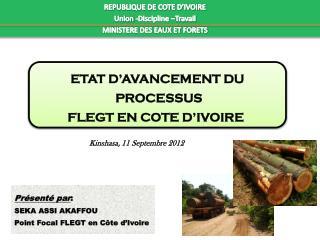 Présenté par : SEKA ASSI AKAFFOU Point Focal FLEGT en Côte d'Ivoire