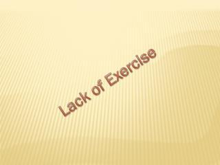 Lack  of  E xercise