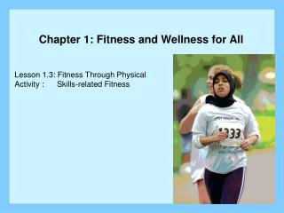 Lesson  1.3:  Fitness Through Physical Activity :      Skills-related Fitness