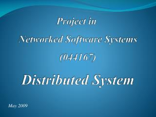 Project in Networked  Software  Systems (044167) Distributed System