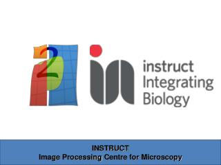 INSTRUCT Image Processing  Centre  for Microscopy