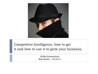 Competitive Intelligence, how to get it and how to use it to grow your business .