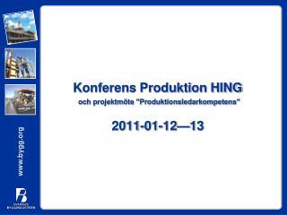 """Konferens Produktion HING och projektmöte """"Produktionsledarkompetens""""  2011-01-12—13"""