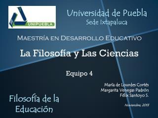 Maestría en Desarrollo  Educativo La Filosofía y Las Ciencias Equipo 4