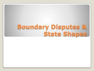 Boundary Disputes & State Shapes