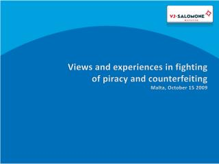 Views and experiences in fighting of piracy and counterfeiting Malta, October 15 2009