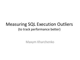 Measuring SQL Execution Outliers (to track performance better)