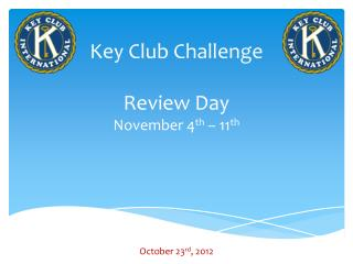 Key Club Challenge Review Day November 4 th  – 11 th