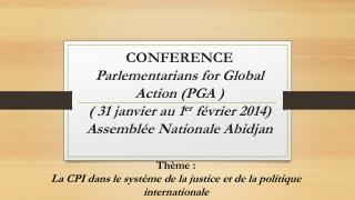 Thème:  La  CPI dans le système de la justice et de la politique internationale