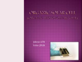 ORGANIC SOLAR CELL  ( organıc  PHOTOVOLTAIK  CELL)