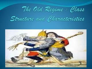 The Old Regime : Class Structure and Characteristics