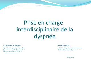 Prise en charge interdisciplinaire de la dyspnée Laurence NootensAnnie Morel