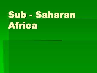 Sub - Saharan Africa