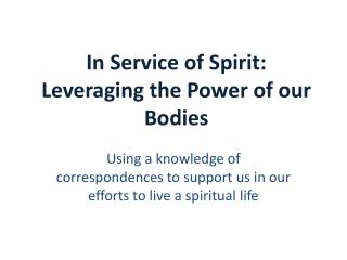In Service of Spirit: Leveraging the Power of our Bodies