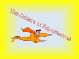 The Culture of Superheroes