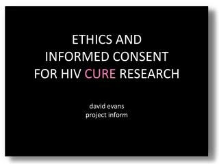 ETHICS  AND INFORMED CONSENT FOR HIV  CURE  RESEARCH david evans project inform