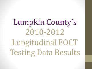 Lumpkin County�s 2010-2012 Longitudinal EOCT Testing Data Results