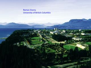 Roman Krems University of British Columbia
