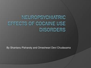 Neuropsychiatric Effects of Cocaine Use Disorders