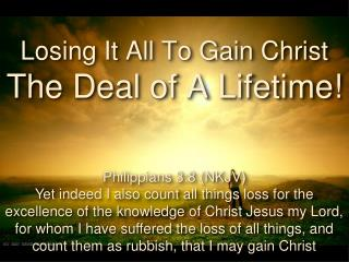 Losing It All To Gain Christ The Deal of A Lifetime!