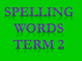 Spelling  Words Term  2