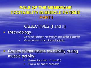 ROLE OF THE MEMBRANE EXCITABILITY IN MUSCLE FATIGUE  PART I