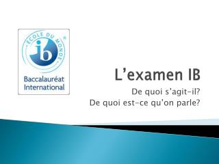 L'examen  IB