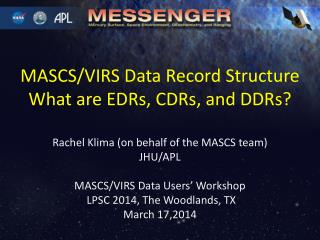 MASCS/VIRS Data Record Structure What are EDRs, CDRs, and DDRs?